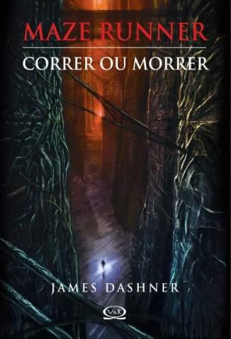 Baixar Livro Correr Ou Morrer - Maze Runner Vol. 1 - James Dashner em ePub PDF Mobi ou Ler Online