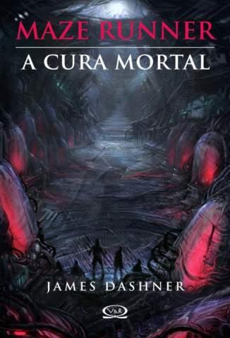 Baixar Livro A Cura Mortal - Maze Runner Vol. 3 - James Dashner em ePub PDF Mobi ou Ler Online