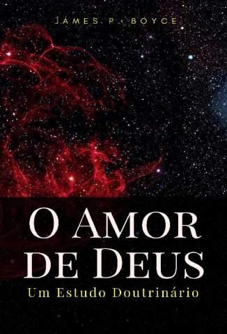Baixar Livro Um Estudo Doutrinário,O Amor de Deus - James P. Boyce em ePub PDF Mobi ou Ler Online