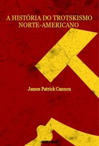 Baixar Livro A História do Trotskismo Norte-Americano - James Patrick Cannon em ePub PDF Mobi ou Ler Online