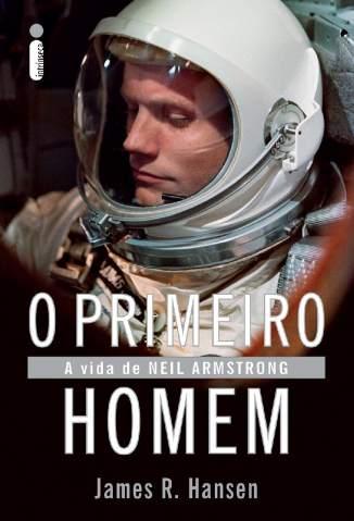 Baixar O Primeiro Homem: a Vida de Neil Armstrong - James R. Hansen ePub PDF Mobi ou Ler Online