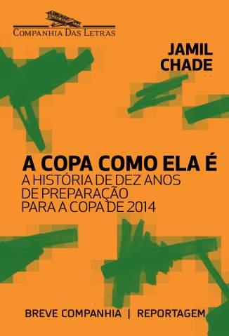 Baixar A Copa como ela é: A história de dez anos de preparação para a Copa de 2014 - Jamil Chade ePub PDF Mobi ou Ler Online