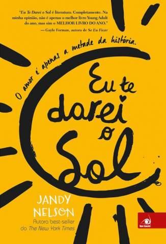 Baixar Livro Eu Te Darei o Sol: o Amor é Apenas a Metade da História - Jandy Nelson em ePub PDF Mobi ou Ler Online
