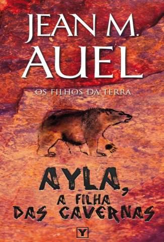 Baixar Ayla, a Filha das Cavernas - Os Filhos da Terra Vol. 1 - Jean M. Auel ePub PDF Mobi ou Ler Online