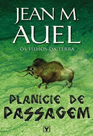 Baixar Planície de Passagem  - Os Filhos da Terra Vol. 4 - Jean M. Auel ePub PDF Mobi ou Ler Online