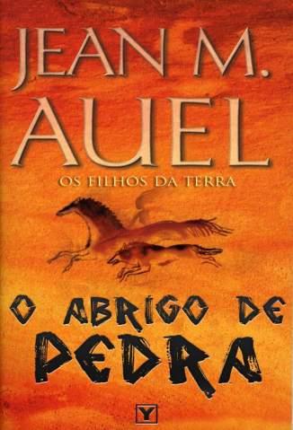 Baixar O Abrigo de Pedra - Os Filhos da Terra Vol. 5 - Jean M. Auel ePub PDF Mobi ou Ler Online