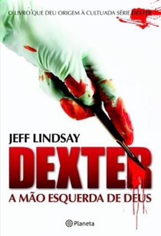 Baixar Livro A Mão Esquerda de Deus - Dexter Vol. 1 - Jeff Lindsay em ePub PDF Mobi ou Ler Online