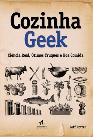 Baixar Livro Cozinha Geek: Ciência Real, Ótimos Truques e Boa Comida - Jeff Potter em ePub PDF Mobi ou Ler Online