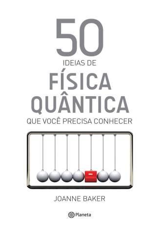Baixar 50 Ideias de Física Quântica - Joanne Baker ePub PDF Mobi ou Ler Online
