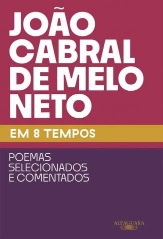 Baixar Livro João Cabral de Melo Neto Em 8 Tempos - João Cabral de Melo Neto em ePub PDF Mobi ou Ler Online