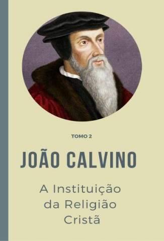 Baixar Livro A Instituição da Religião Cristã - Tomo Vol. 2 - João Calvino em ePub PDF Mobi ou Ler Online