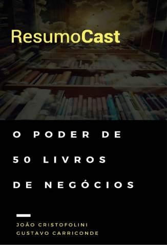 Baixar Livro Resumocast: O Poder de 50 Livros de Negócios - João Cristofolini  em ePub PDF Mobi ou Ler Online