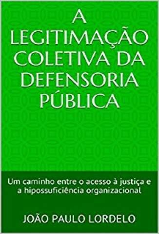 Baixar Livro A Legitimação Coletiva da Defensoria Pública - João Paulo Lordelo em ePub PDF Mobi ou Ler Online
