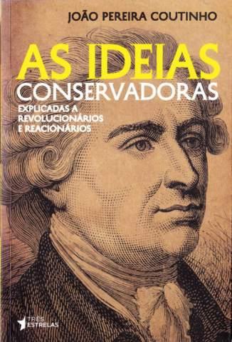 Baixar Livro As Ideias Conservadoras - João Pereira Coutinho em ePub PDF Mobi ou Ler Online