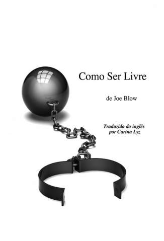 Baixar Livro Como Ser Livre - Joe Blow em ePub PDF Mobi ou Ler Online