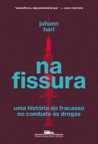 Baixar Livro Na fissura: Uma História do Fracasso no Combate às Drogas - Johann Hari em ePub PDF Mobi ou Ler Online