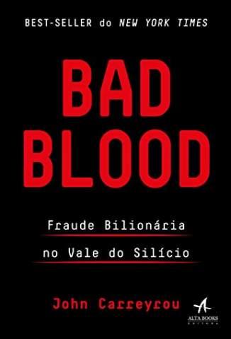 Baixar Livro Bad Blood: Fraude Bilionária no Vale do Silício - John Carreyrou em ePub PDF Mobi ou Ler Online