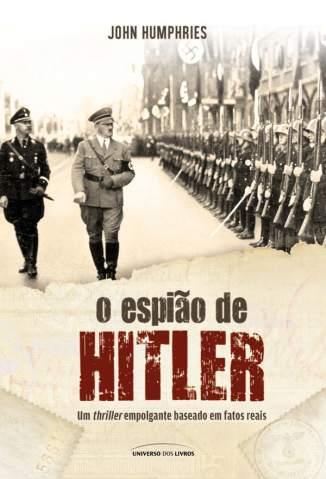 Baixar O Espião de Hitler - John Humphries ePub PDF Mobi ou Ler Online