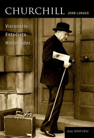 Baixar Churchill - Visionário, Estadista e Historiador - John Lukacs ePub PDF Mobi ou Ler Online