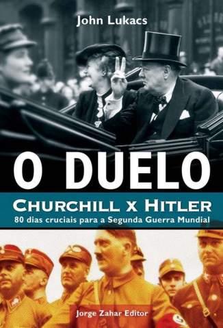 Baixar O Duelo: Churchill X Hitler - John Lukacs ePub PDF Mobi ou Ler Online