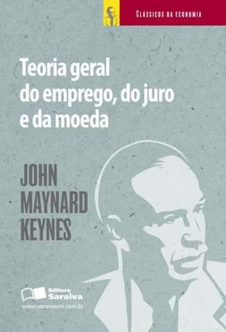 Baixar Teoria Geral do Emprego, do Juro e da Moeda - John Maynard Keynes ePub PDF Mobi ou Ler Online