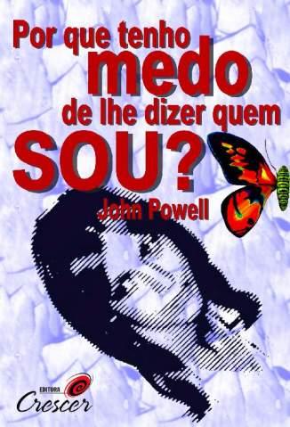 Baixar Livro Por que Tenho Medo de Lhe Dizer Quem Sou - John Powell em ePub PDF Mobi ou Ler Online