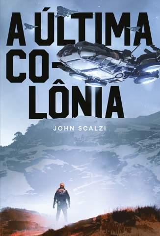 Baixar Livro A Última Colônia - Guerra do Velho Vol. 3 - John Scalzi em ePub PDF Mobi ou Ler Online