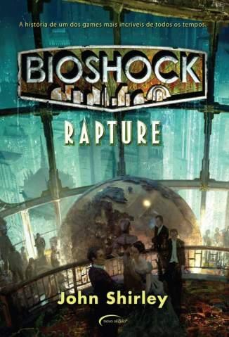 Baixar Bioshock. Rapture - John Shirley ePub PDF Mobi ou Ler Online