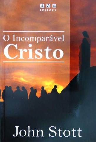 Baixar Livro O Incomparável Cristo - John Stott em ePub PDF Mobi ou Ler Online