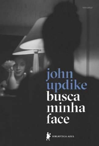 Baixar Busca Minha Face - John Updike ePub PDF Mobi ou Ler Online