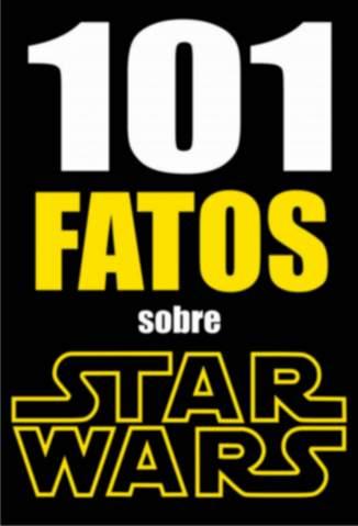 Baixar Livro 101 Fatos Sobre Star Wars - Jonas Silvestre em ePub PDF Mobi ou Ler Online
