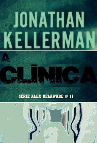 Baixar A Clínica - Alex Delaware Vol. 11 - Kellerman ePub PDF Mobi ou Ler Online
