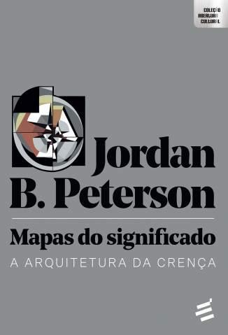 Baixar Livro Mapas do Significado: a Arquitetura da Crença - Jordan B. Peterson em ePub PDF Mobi ou Ler Online