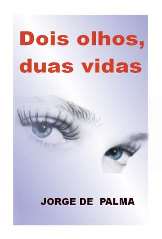 Baixar Livro Dois Olhos, Duas Vidas - Jorge de Palma em ePub PDF Mobi ou Ler Online