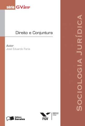 Baixar A Sociologia Jurídica - Direito e Conjuntura - Série Gvlaw - Jose Eduardo Faria ePub PDF Mobi ou Ler Online