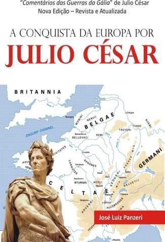 Baixar Livro A Conquista da Europa Por Julio César - José Luiz Panzeri em ePub PDF Mobi ou Ler Online