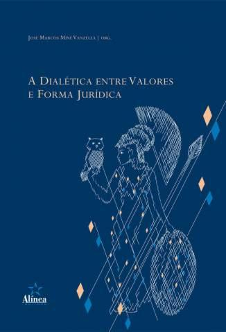 Baixar A Dialética Entre Valores e Forma Jurídica - José Marcos Miné Vanzella  ePub PDF Mobi ou Ler Online