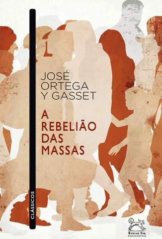 Baixar Livro A Rebelião das Massas -  José Ortega Y Gasset em ePub PDF Mobi ou Ler Online