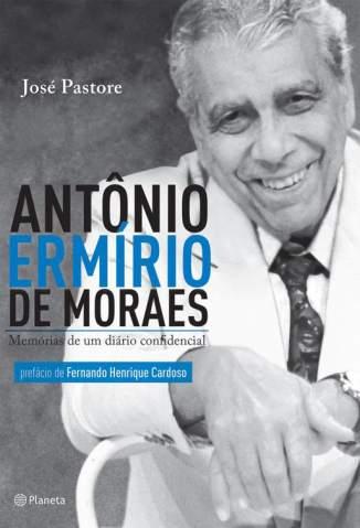 Baixar Antônio Ermírio de Moraes: Memórias de um Diário Confidencial - José Pastore ePub PDF Mobi ou Ler Online