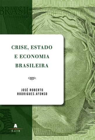 Baixar Livro Crise, Estado e Economia Brasileira - José Roberto Afonso em ePub PDF Mobi ou Ler Online