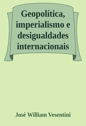Baixar Livro Geopolítica, Imperialismo e Desigualdades Internacionais - José William Vesentini em ePub PDF Mobi ou Ler Online
