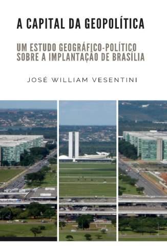 Baixar Livro A Capital da Geopolítica - José William Vesentini em ePub PDF Mobi ou Ler Online