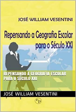 Baixar Livro Repensando a geografia escolar para o século XXI - Jose William em ePub PDF Mobi ou Ler Online