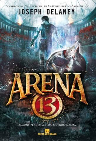 Baixar Arena 13 - Joseph Delaney ePub PDF Mobi ou Ler Online