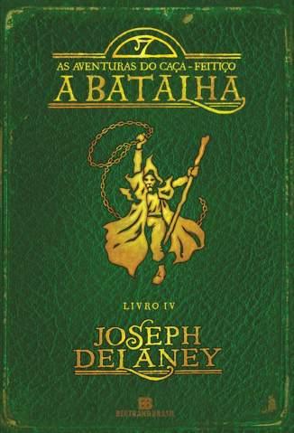 Baixar A Batalha - As Aventuras do Caça-Feitiço Vol. 4 - Joseph Delaney ePub PDF Mobi ou Ler Online