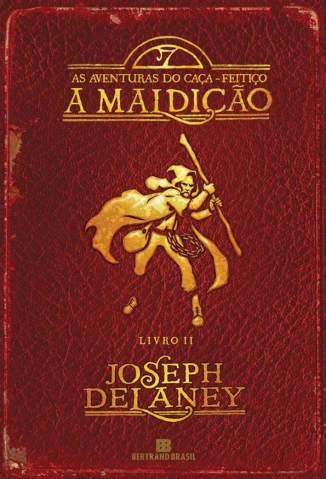 Baixar A Maldição - As Aventuras do Caça-Feitiço Vol. 2 - Joseph Delaney ePub PDF Mobi ou Ler Online