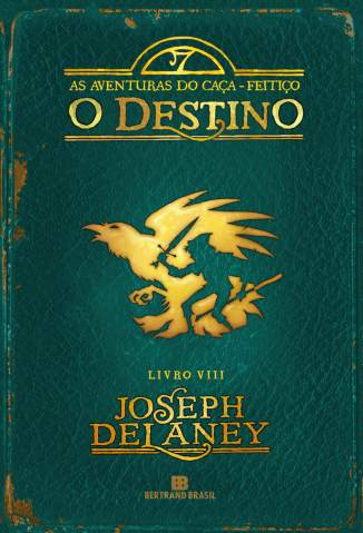 Baixar O Destino - As Aventuras do Caça-Feitiço Vol. 8 - Joseph Delaney ePub PDF Mobi ou Ler Online