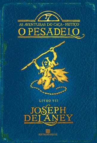 Baixar O Pesadelo - As Aventuras do Caça-Feitiço Vol. 7 - Joseph Delaney ePub PDF Mobi ou Ler Online