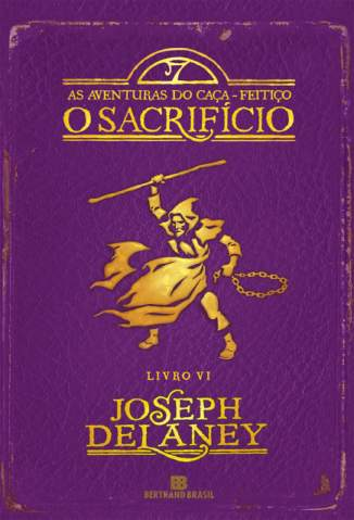 Baixar O Sacrificio - As Aventuras do Caça-Feitiço Vol. 6 - Joseph Delaney ePub PDF Mobi ou Ler Online