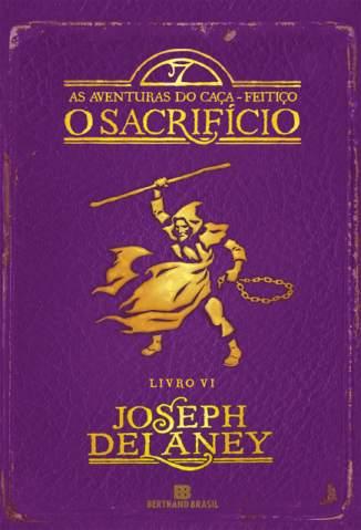 Baixar O Sacrificio - As Aventuras do Caça-Feitiço Vol. 6 - Joseph Delaney ePub PDF Mobi ou Ler Online